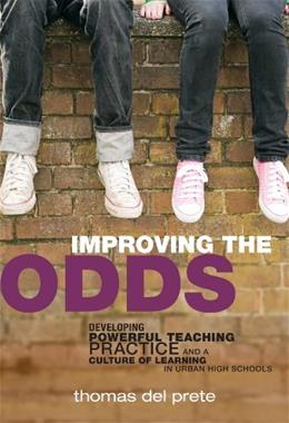 Improving the Odds: Developing Powerful Teaching Practice and a Culture of Learning in Urban High Schools (On School Reform) (Series on School Reform) 9780807750292