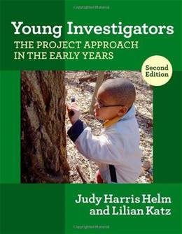 Young Investigators: The Project Approach in the Early Years, by Helm, 2nd Edition 9780807751534