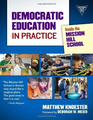 Democratic Education in Practice: Inside the Mission Hill School, by Knoester 9780807753804