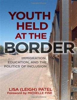 Youth Held at the Border: Immigration, Education, and the Politics of Inclusion, by Patel 9780807753897