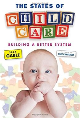 States of Child Care: Building a Better System, by Gable 9780807754740