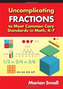 Uncomplicating Fractions to Meet Common Core Standards in Math, K-7 (0) 1 9780807754856