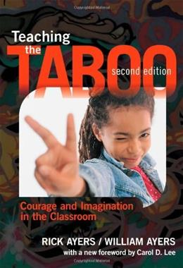 Teaching the Taboo: Courage and Imagination in the Classroom, by Ayers, 2nd Edition 9780807755280