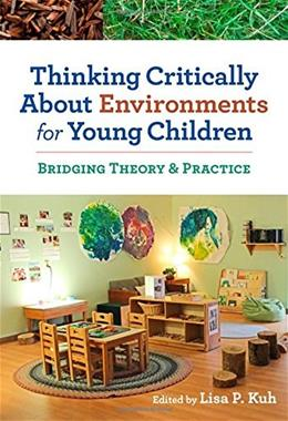Thinking Critically About Environments for Young Children: Bridging Theory and Practice, by Kuh 9780807755457