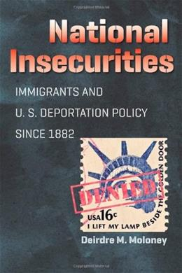 National Insecurities: Immigrants and U.S. Deportation Policy since 1882, by Moloney 9780807835487