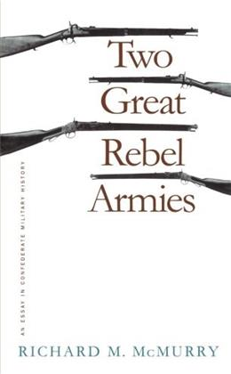 2 Great Rebel Armies: An Essay in Confederate Military History, by McMurry 9780807845691