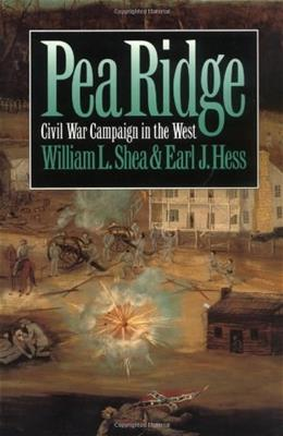 Pea Ridge: Civil War Campaign in the West, by Shea 9780807846698