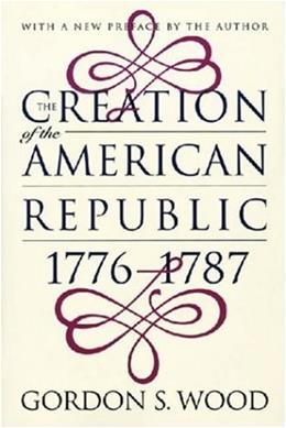 Creation of the American Republic, 1776-1787, by Wood 9780807847237
