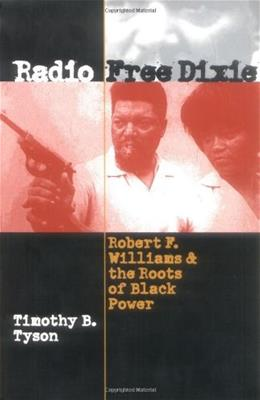 Radio Free Dixie: Robert F. Williams and the Roots of Black Power, by Tyson 9780807849231