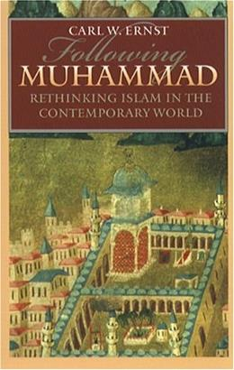 Following Muhammad: Rethinking Islam in the Contemporary World, by Ernst 9780807855775