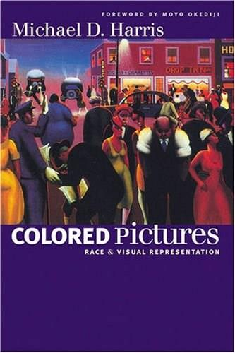 Colored Pictures: Race and Visual Representation, by Harris 9780807856963