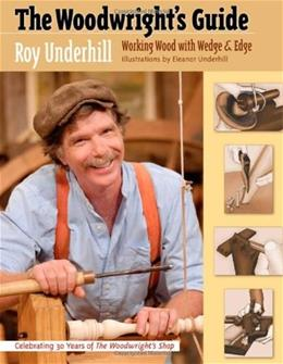 The Woodwrights Guide: Working Wood with Wedge and Edge 9780807859148