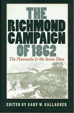 The Richmond Campaign of 1862: The Peninsula and the Seven Days (Great Military Campaigns of the Civil War) 9780807859193