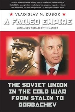 Failed Empire: The Soviet Union in the Cold War from Stalin to Gorbachev, by Zubok 9780807859582