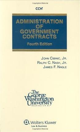 Administration of Government Contracts, by Cibinic, 4th Edition 9780808014348