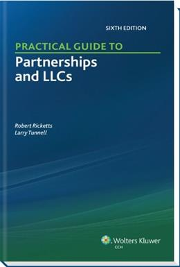 Practical Guide to Partnerships and LLCs, by Ricketts, 6th Edition 9780808034797