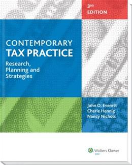 Contemporary Tax Practice: Research, Planning and Strategies, by Everett, 3rd Edition 9780808034834