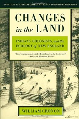 Changes in the Land: Indians, Colonists, and the Ecology of New England, by Cronon 9780809016341