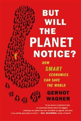 But Will the Planet Notice?: How Smart Economics Can Save the World, by Wagner 9780809032730