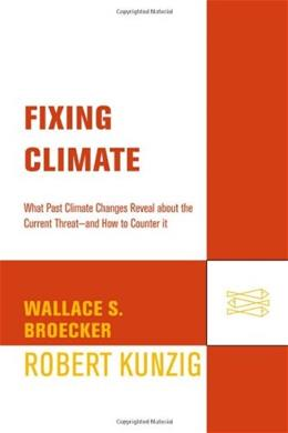 Fixing Climate: What Past Climate Changes Reveal About the Current Threat--and How to Counter It First Edit 9780809045020