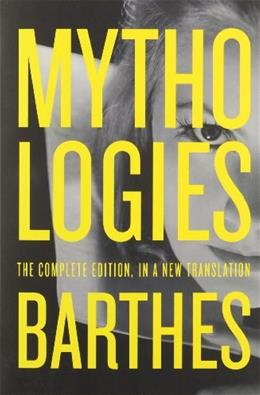 Mythologies: The Complete Edition, in a New Translation, by Barthes 9780809071944