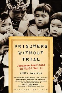 Prisoners without Trial: Japanese Americans in World War 2, by Daniels 9780809078967
