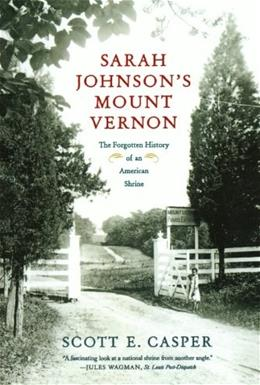 Sarah Johnsons Mount Vernon: The Forgotten History of an American Shrine First Edit 9780809084159