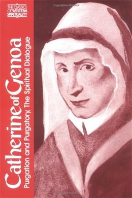 Catherine of Genoa: Purgation and Purgatory, The Spiritual Dialogue (Classics of Western Spirituality) 9780809122073