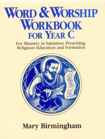 Word & Worship Workbook for Year C: For Ministry in Initiation, Preaching, Religious Education and Formation 9780809137473