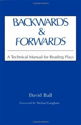 Backwards and Forwards: A Technical Manual for Reading Plays, by Ball 9780809311101