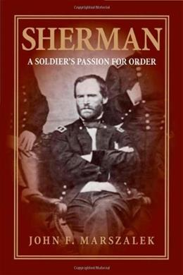 Sherman: A Soldiers Passion for Order, by Marszalek 9780809327850