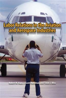 Labor Relations in the Aviation and Aerospace Industries, by Kaps 9780809330430