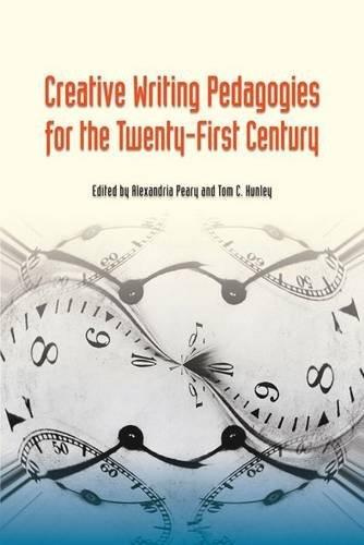 Creative Writing Pedagogies for the 21st Century, by Peary 9780809334032
