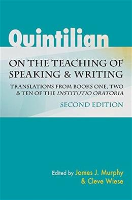 Quintilian on the Teaching of Speaking and Writing: Translations from Books One, Two, and Ten of the Institutio oratoria (Landmarks in Rhetoric & Public Address) 2 9780809334407