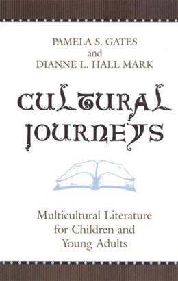 Cultural Journeys: Multicultural Literature for Children and Young Adults, by Gates 9780810850798