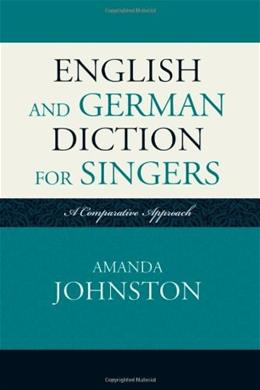 English and German Diction for Singers: A Comparative Approach, by Johnston 9780810877665