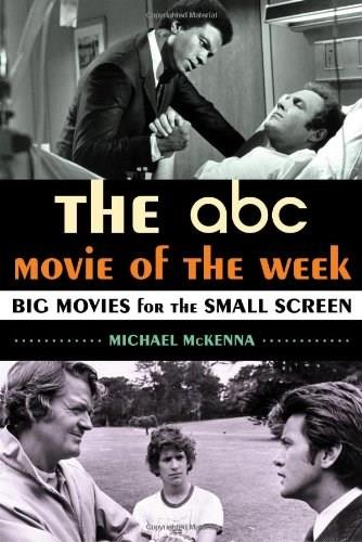 ABC Movie of the Week: Big Movies for the Small Screen, by McKenna 9780810891562
