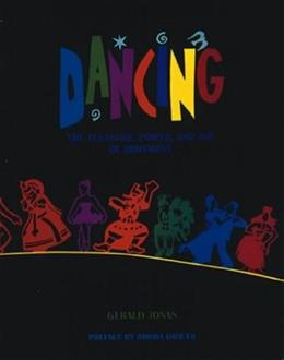 Dancing: The Pleasure, Power, and Art of Movement, by Jonas 9780810927919