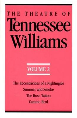 The Theatre of Tennessee Williams, Volume 2: Eccentricities of a Nightingale, Summer and Smoke, The Rose Tattoo, Camino Real Reissue 9780811211369