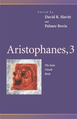 Aristophanes, 3: The Suits, Clouds, Birds, by Aristophanes 9780812216981