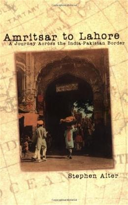 Amritsar to Lahore: A Journey Across the India-Pakistan Border 9780812217438