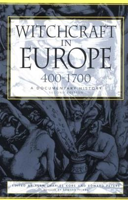 Witchcraft in Europe, 400-1700: A Documentary History, by Kors, 2nd Edition 9780812217513