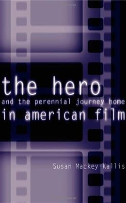 The Hero and the Perennial Journey Home in American Film 9780812217681
