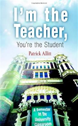 Im the Teacher, Youre the Student: A Semester in the University Classroom, by Allitt 9780812218879