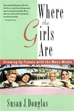 Where the Girls Are: Growing Up Female with the Mass Media, by Douglas 9780812925302