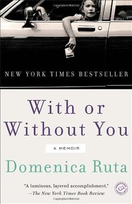 With or Without You: A Memoir 9780812983401