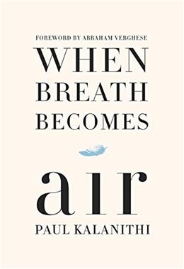 When Breath Becomes Air, by Kalanithi 9780812988406