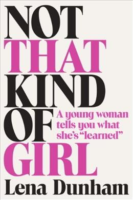 Not That Kind of Girl: A Young Woman Tells You What Shes Learned, by Dunham 9780812994995