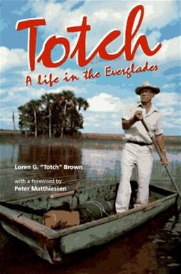 Totch: A Life in the Everglades 9780813012285