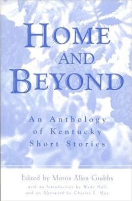 Home and Beyond: An Anthology of Kentucky Short Stories, by Grubbs, 2nd Edition 9780813190198